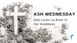 Ash Wednesday: God Loves Us Even in Our Dustiness